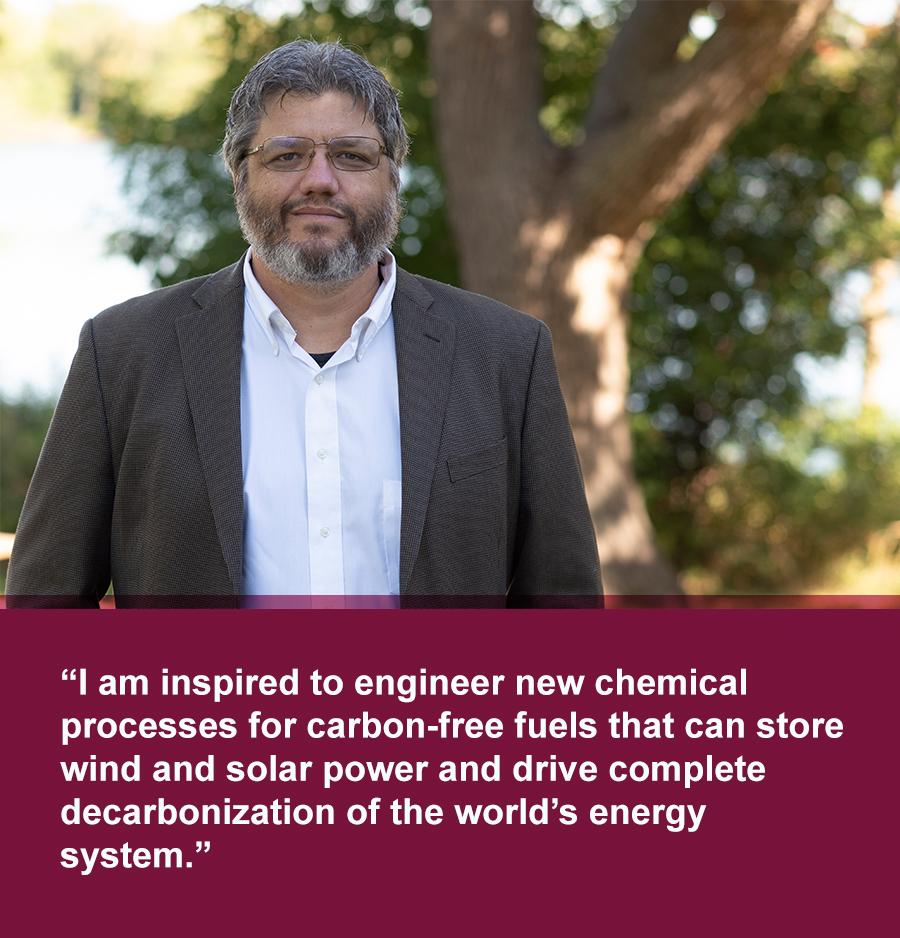 Iaminspiredtoengineernewchemicalprocessesforcarbon-freefuelsthatcanstorewindandsolarpoweranddrivecompletedecarbonizationoftheworld'senergysystem.