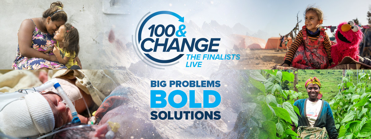 100&Change:TheFinalistsLive,BigProblems,BoldSolutions