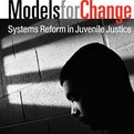 Thumbnail for Models for Change: Systems Reform in Juvenile Justice